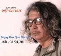 LIVE SHOW DIỆP CHÍ HUY - NGÀY GIÓ QUA SÔNG